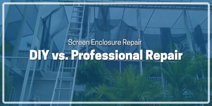 Screen Enclosure Repair – DIY vs Professional Repair