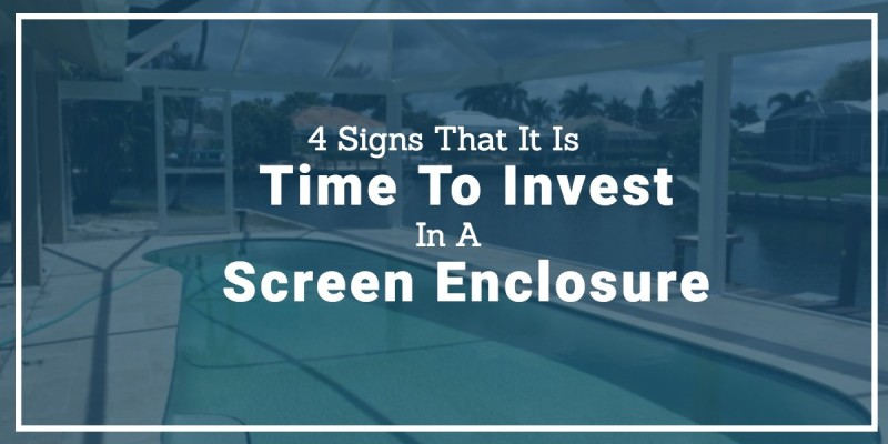 4 Signs It's Time to Invest in a Screen Enclosure